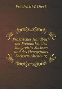 Praktisches Handbuch Der Freimarken Des Konigreichs Sachsen Und Des Herzogtums Sachsen-Altenburg