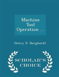Machine Tool Operation ... - Scholar's Choice Edition