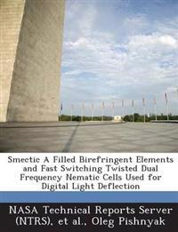 Smectic a Filled Birefringent Elements and Fast Switching Twisted Dual Frequency Nematic Cells Used for Digital Light Deflection