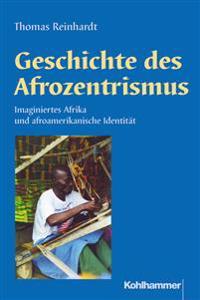 Geschichte Des Afrozentrismus: Imaginiertes Afrika Und Afroamerikanische Identitat