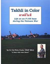 Takhli in Color: Life on an F-105 Base During the Vietnam War