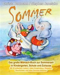 Sommer - Das Grosse Mitmach-Buch Zur Sommerzeit in Kindergarten, Schule Und Zuhause: Mit 35 Einfachen Liedern, Vielen Kreativideen, Rezepten, Geschich