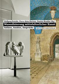 Musealisierung Mittelalterlicher Kunst: Anlasse, Ansatze, Anspruche