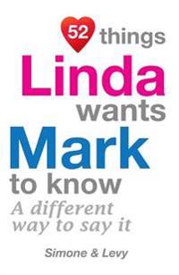 52 Things Linda Wants Mark to Know: A Different Way to Say It