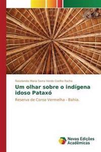 Um Olhar Sobre O Indigena Idoso Pataxo