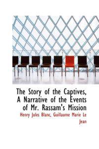 The Story of the Captives, a Narrative of the Events of Mr. Rassam's Mission