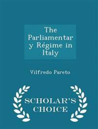 The Parliamentary Regime in Italy - Scholar's Choice Edition