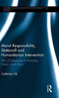 Moral Responsibility, Statecraft, and Humanitarian Intervention