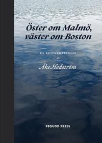Öster om Malmö, väster om Boston : en reseberättelse