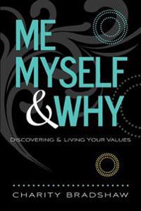 Me, Myself & Why: Discovering & Living Your Values