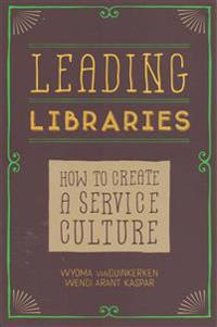 Leading Libraries: How to Create a Service Culture