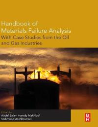 Handbook of Materials Failure Analysis with Case Studies from the Oil and Gas Industry