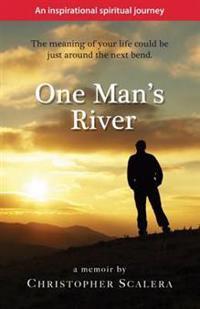 One Man's River: An Inspirational Spiritual Journey