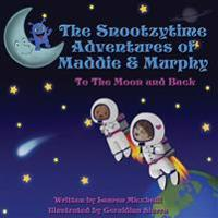 The Snootzytime Adventures of Maddie & Murphy - To the Moon and Back