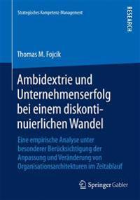 Ambidextrie Und Unternehmenserfolg Bei Einem Diskontinuierlichen Wandel