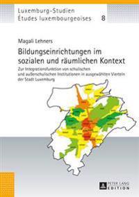 Bildungseinrichtungen Im Sozialen Und Raeumlichen Kontext: Zur Integrationsfunktion Von Schulischen Und Auerschulischen Institutionen in Ausgewaehlten