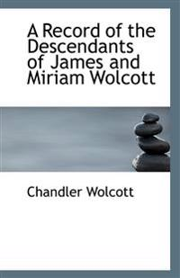 A Record of the Descendants of James and Miriam Wolcott