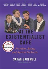 At the Existentialist Cafe: Freedom, Being, and Apricot Cocktails with Jean-Paul Sartre, Simone de Beauvoir, Albert Camus, Martin Heidegger, Mauri