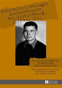 Konzentrationslager Sachsenhausen Bei Oranienburg 1939 Bis 1944: Die Aufzeichnungen Des Kz-Haeftlings Rudolf Wunderlich