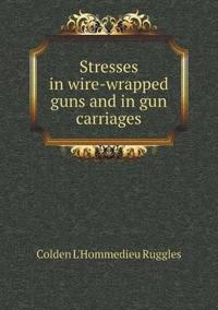 Stresses in Wire-Wrapped Guns and in Gun Carriages