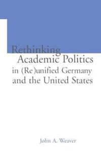 Re-thinking Academic Politics in Reunified Germany and the United States