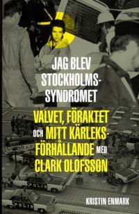 Valvet, föraktet och mitt kärleksförhållande med Clark Olofsson