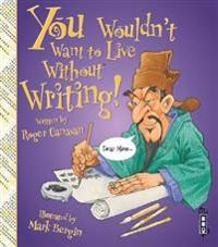You Wouldn't Want To Live Without Writing!