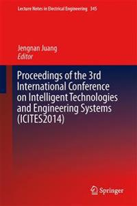 Proceedings of the 3rd International Conference on Intelligent Technologies and Engineering Systems Icites2014