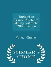 England in France; Sketches Mainly with the 59th Division - Scholar's Choice Edition