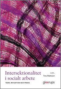 Intersektionalitet i socialt arbete : teori, reflektion och praxis