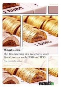 Die Bilanzierung Des Geschafts- Oder Firmenwertes Nach Hgb Und Ifrs