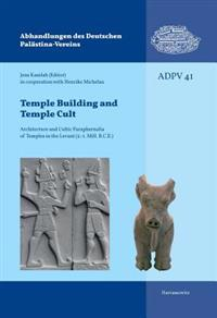 Temple Building and Temple Cult: Architecture and Cultic Paraphernalia of Temples in the Levant (2.-1. Mill. B.C.E.): Proceedings of a Conference on t