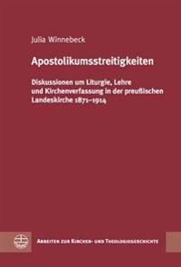 Apostolikumsstreitigkeiten: Diskussionen Um Liturgie, Lehre Und Kirchenverfassung in Der Preussischen Landeskirche 1871-1914