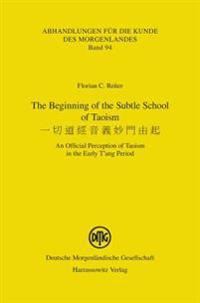 The Beginning of the Subtle School of Taoism: An Official Perception of Taoism in the Early T'Ang Period