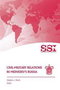 Civil-Military Relations in Medvedev?s Russia