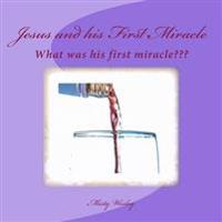 Jesus and His First Miracle: What Was His First Miracle