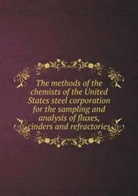 The Methods of the Chemists of the United States Steel Corporation for the Sampling and Analysis of Fluxes, Cinders and Refractories