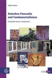 Zwischen Pancasila Und Fundamentalismus: Christliche Kunst in Indonesien