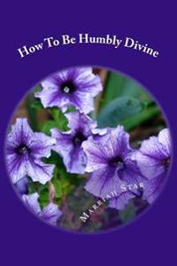 How to Be Humbly Divine