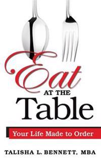 Eat at the Table: Your Life Made to Order