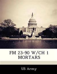 FM 23-90 W/Ch 1 Mortars