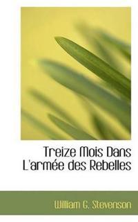 Treize Mois Dans L'armee Des Rebelles