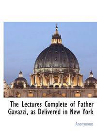 The Lectures Complete of Father Gavazzi, as Delivered in New York