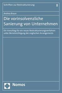 Die Vorinsolvenzliche Sanierung Von Unternehmen: Ein Vorschlag Fur Ein Neues Restrukturierungsverfahren Unter Berucksichtigung Der Englischen Arrangem