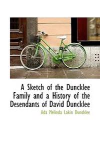 A Sketch of the Duncklee Family and a History of the Desendants of David Duncklee