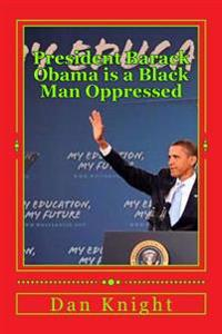 President Barack Obama Is a Black Man Oppressed: Fighting Racism and Discrimination and White Supremacy