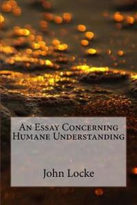 An Essay Concerning Humane Understanding: (Second Edition)