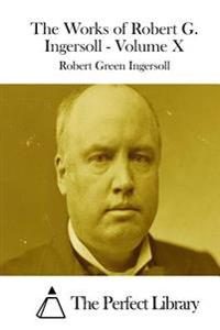 The Works of Robert G. Ingersoll - Volume X