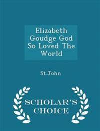 Elizabeth Goudge God So Loved the World - Scholar's Choice Edition