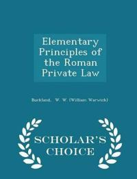 Elementary Principles of the Roman Private Law - Scholar's Choice Edition